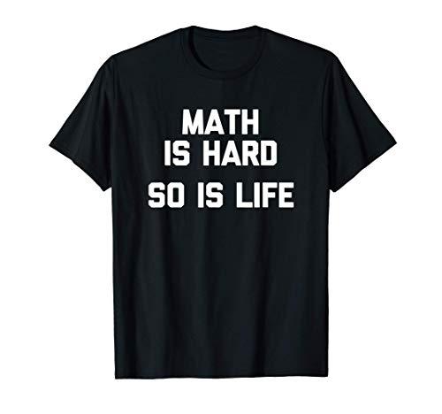 Math Is Hard (So Is Life) T-Shirt funny math teacher Math Maglietta