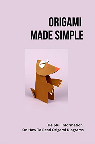 Origami Made Simple: Helpful Information On How To Read Origami Diagrams: Origami Made For Beginners Supreme Guide (English Edition)