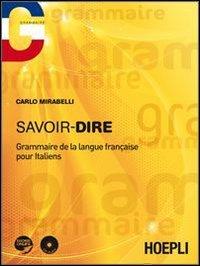 Savoir-dire. Grammaire de la langue français pour italiens. Con CD Audio