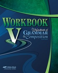 Workbook V for Handbook of Grammar and Composition - Abeka 11th Grade 11 Highschool English Grammar and Writing Student Work Text