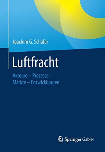 Luftfracht: Akteure – Prozesse – Märkte - Entwicklungen