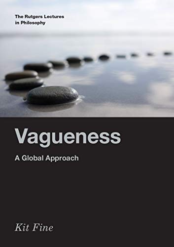 Vagueness: A Global Approach (RUTGERS LECTURES IN PHILOSOPHY SERIES)