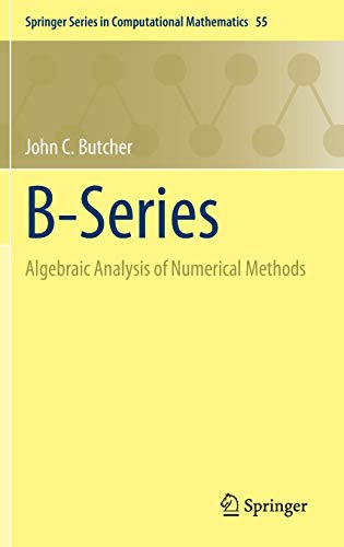 Compare Textbook Prices for B-Series: Algebraic Analysis of Numerical Methods Springer Series in Computational Mathematics, 55 1st ed. 2021 Edition ISBN 9783030709556 by Butcher, John C.