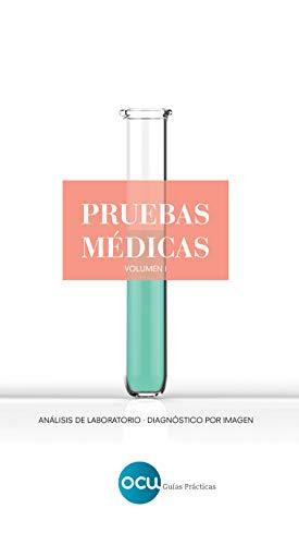PRUEBAS MÉDICAS. Volumen 1: Análisis de laboratorio. Diagnóstico por imagen (Spanish Edition)