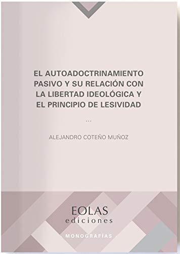 El autoadoctrinamiento pasivo y su relación con la libertad ideológica y el principio de lesividad (Monografías)