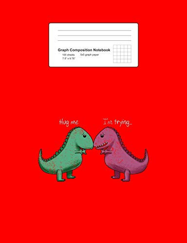 """Graph Composition Notebook: Math, Physics, Science Exercise Book - T-Rex Hug Me Im Trying Funny Dinosaur Pun Joke Humor Gift - Red 5x5 Graph Paper - ... Teens, Boys, Girls - 7.5\""""x9.75\"""" 100 pages"""