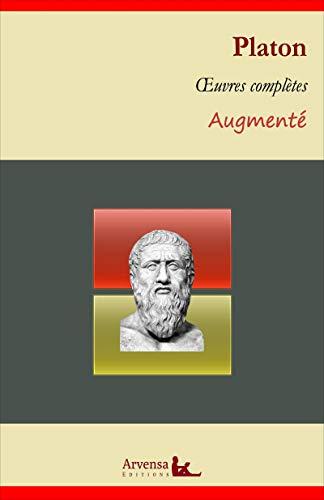 Platon : Oeuvres complètes et annexes (annotées, illustrées): La République, Le Banquet, Apologie de Socrate, Criton, Gorgias...