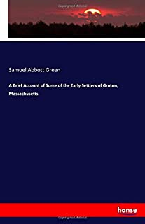 A Brief Account of Some of the Early Settlers of Groton, Massachusetts