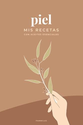 Mis Recetas con Aceites Esenciales para la PIEL: Cuaderno con 100 fichas para rellenar (Cuadernos de Aceites Esenciales y Aromaterapia)