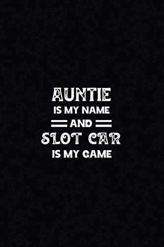 AUNTIE IS MY NAME SLOT CAR IS MY GAME: Best Journal gift...