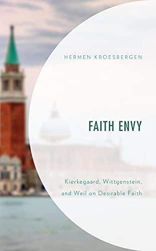 Book Cover for Faith Envy: Kierkegaard, Wittgenstein, and Weil on Desirable Faith