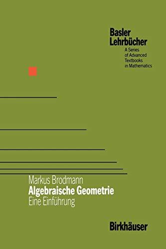 Algebraische Geometrie: Eine Einführung (Basler Lehrbücher)