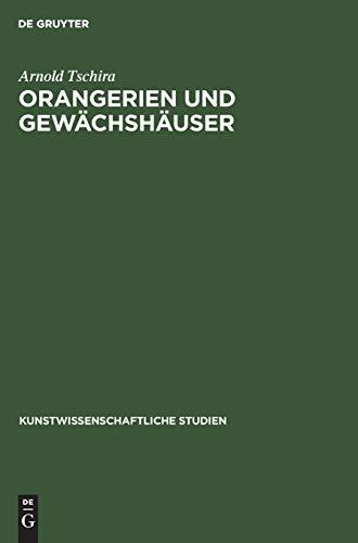 Orangerien und Gewächshäuser: Ihre geschichtliche Entwicklung in Deutschland (Kunstwissenschaftliche Studien, 24, Band 24)