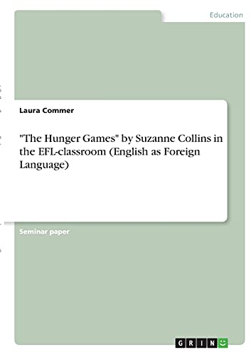 """""""The Hunger Games"""" by Suzanne Collins in the EFL-classroom (English as Foreign Language)"""