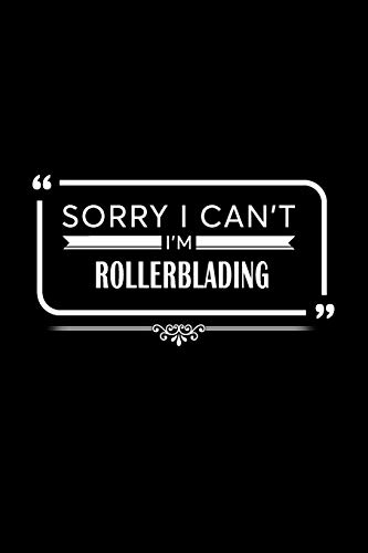 Sorry I Can't I'm Rollerblading: A 6 x 9 Inch Matte Softcover Paperback Notebook Journal With 120 Blank Lined Pages