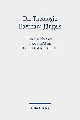 Die Theologie Eberhard Jüngels: Kontexte, Themen, Perspektiven