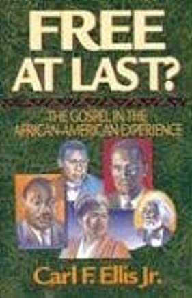 Free at Last?: The Gospel in the African-American Experience by Carl F. Ellis Jr. (1996-01-20)