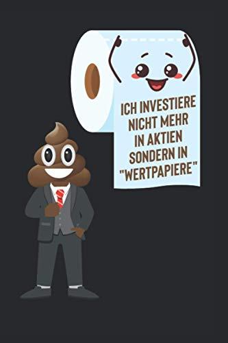 """Ich investiere nicht mehr in Aktien sondern in Wertpapiere: Klopapier Notizbuch 6\"""" x 9\"""" A5 mit gepunkteten Linien"""