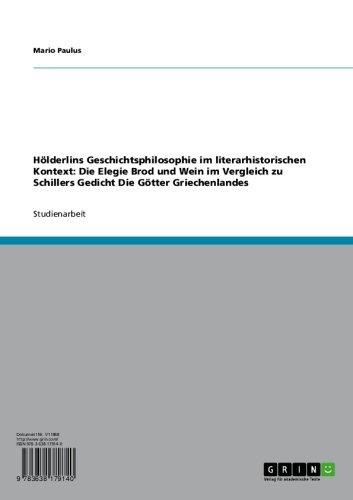 Hölderlins Geschichtsphilosophie im literarhistorischen Kontext: Die Elegie Brod und Wein im Vergleich zu Schillers Gedicht Die Götter Griechenlandes
