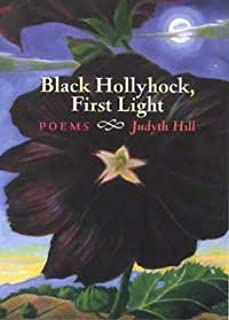 Black Hollyhock, First Light: Poems