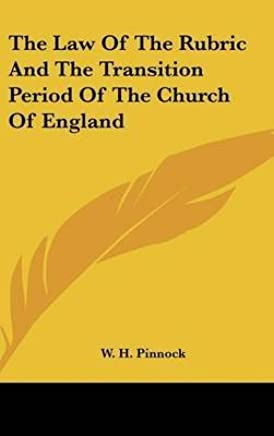 [(The Law of the Rubric and the Transition Period of the Church of England)] [By (author) W H Pinnock] published on (July, 2007)