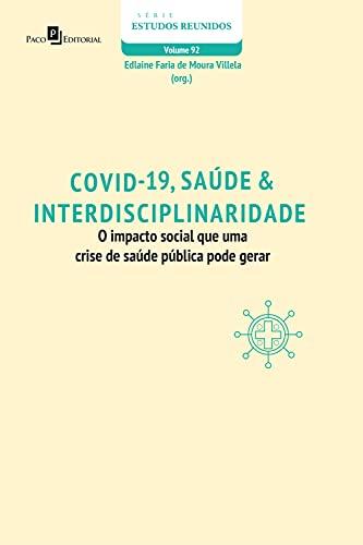 COVID-19, Saúde & Interdisciplinaridade: O impacto social de uma crise de saúde pública pode gerar (Série Estudos Reunidos Livro 92)