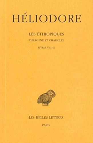 Heliodore, Les Ethiopiques. Theagene Et Chariclee: Tome III: Livres VIII-X. (Collection Des Universites De France Serie Grecque, Band 145)