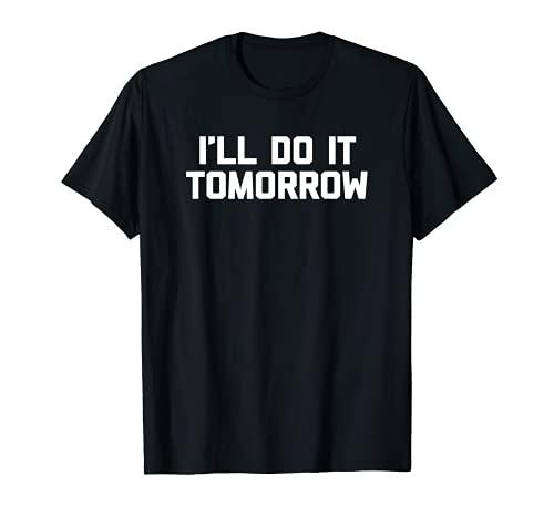 I'll Do It Tomorrow Tシャツ 皮肉なノベルティ Tシャツ
