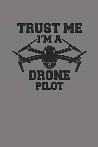 TRUST ME I'M A DRONE PILOT: DROHNEN NOTIZBUCH Notebook Drone Journal 6x9 lined