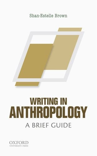 Writing in Anthropology: A Brief Guide (Short Guides to Writing in the Disciplin)