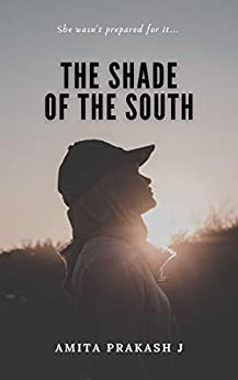The Shade Of The South : She wasn't prepared for it... by [AMITA PRAKASH J]