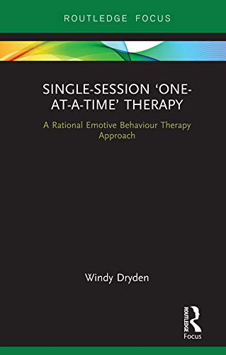 Single-Session 'One-at-a-Time' Therapy: A Rational Emotive Behaviour Therapy Approach (Routledge Focus on Mental Health)