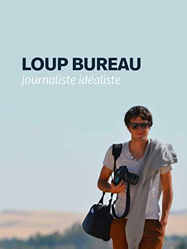 Loup Bureau, journaliste idéaliste