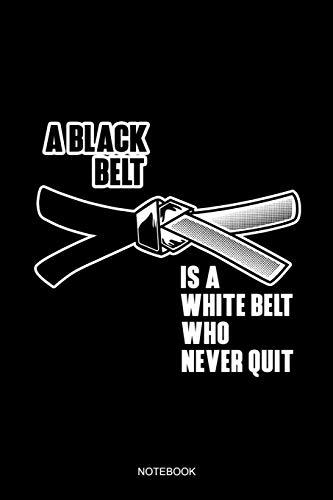A Black Belt Is A White Belt Who Never...
