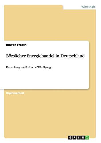 Börslicher Energiehandel in Deutschland: Darstellung und kritische Würdigung