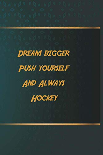 Dream bigger Push yourself And Always Hockey: Notebook Gift Idea, 6.9 inches,120 pages, Day Planner Motivation To Do List For Hockey
