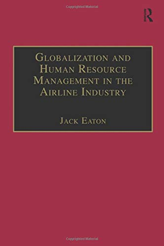 Globalization and Human Resource Management in the Airline Industry (Ashgate Studies in Aviation Economics and Management)
