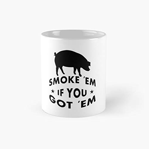 Smoke Em If U Got Classic Mug - Ceramic Coffee White (11 Ounce) Tea Cup Gifts For Bestie, Mom And Dad, Lover, Lgbt