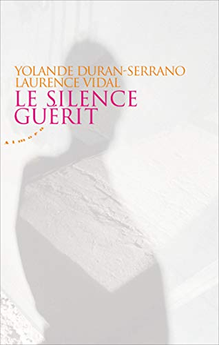 Le silence guérit (ARTICLES SANS C) (French Edition)