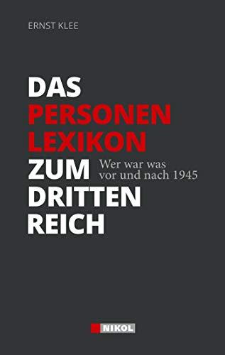 Das Personenlexikon zum Dritten Reich: Wer war was vor und nach 1945