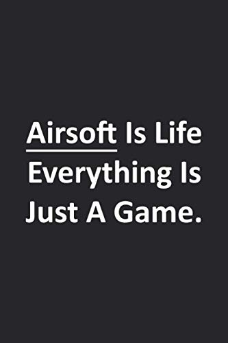 Airsoft Is Life Everything Is Just A Game.: Airsoft Book