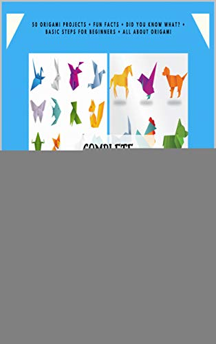 Complete Origami Kit for Kids: 50 Origami Projects + Fun Facts + Did you know what? + Basic Steps for Beginners + All about Origami + Very Large and Full Color Book. (English Edition)