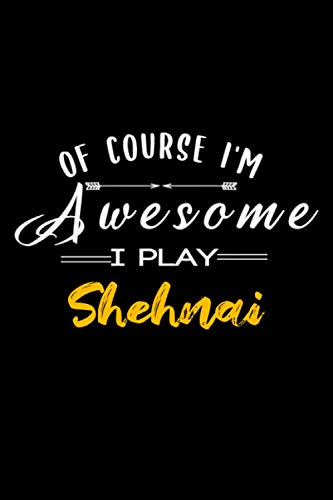 Of course i\'m awesome i play Shehnai: Lined Notebook / Journal gift, 120 pages, 6x9, Soft cover, Matte finish