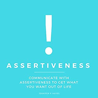 Assertiveness     Communicate with Assertiveness to Get What You Want out of Life              By:                                                                                                                                 Jennifer P. Hayes                               Narrated by:                                                                                                                                 Brooke Pillifant                      Length: 3 hrs and 55 mins     25 ratings     Overall 5.0