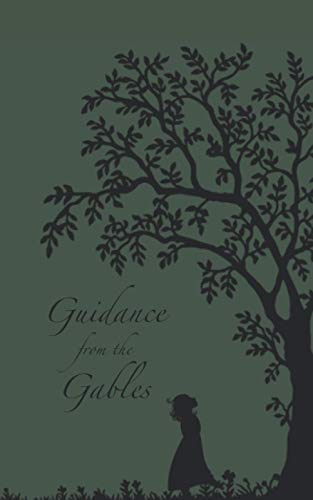 Guidance from the Gables: A collection of quotations from the Anne of Green Gables Stories.