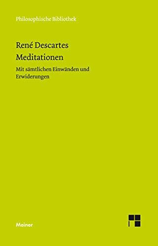 Meditationen: Mit sämtlichen Einwänden und Erwiderungen (Philosophische Bibliothek)