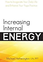 [(Increasing Internal Energy : How to Invigorate Your Daily Life and Enhance Your Yoga Practice)] [By (author) Michael Hetherington] published on (February, 2015)