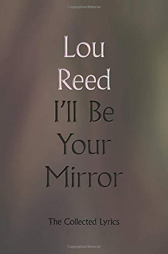 I\'ll Be Your Mirror: The Collected Lyrics