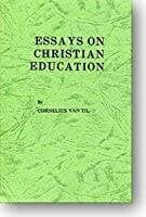 Essays on Christian Education 0875524850 Book Cover