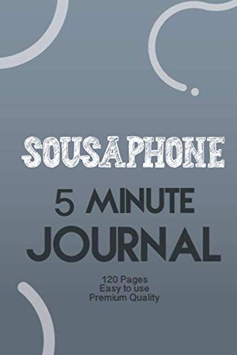 Sousaphone 5 Minute Journal: The Five Minute Gratitude & Productivity Journal: Little Challenges to Spark Motivation and Empower You, Mindfulness and Accomplishing Goals